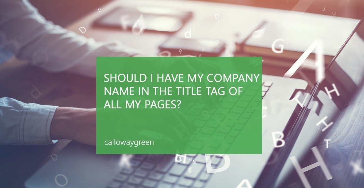 Should I have my company name in the title tag of all my pages?
