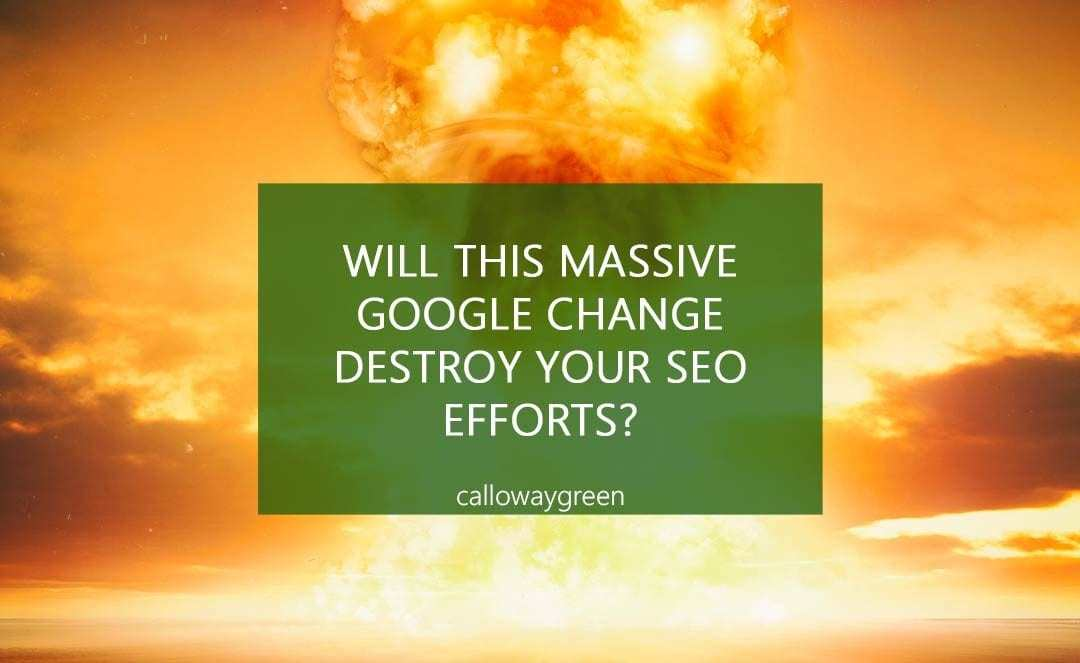 Will This Massive Google Change Destroy Your SEO Efforts?