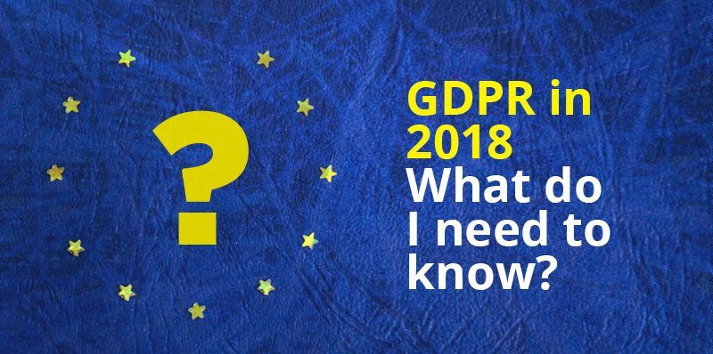 GDPR in 2018 – What do I need to know?