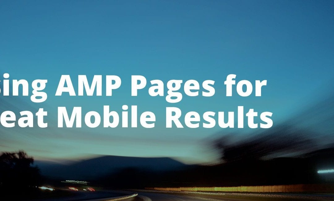 AMP Pages Could Give You Great Mobile Results – And it's Simple and Instant!