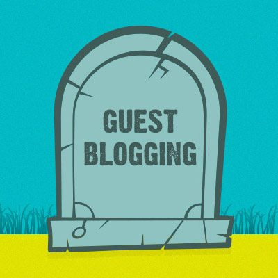 Is guest blogging *really* dead?