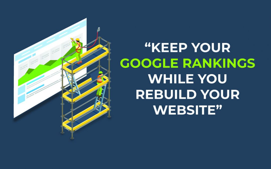 How to keep your Google Rankings while you rebuild your website