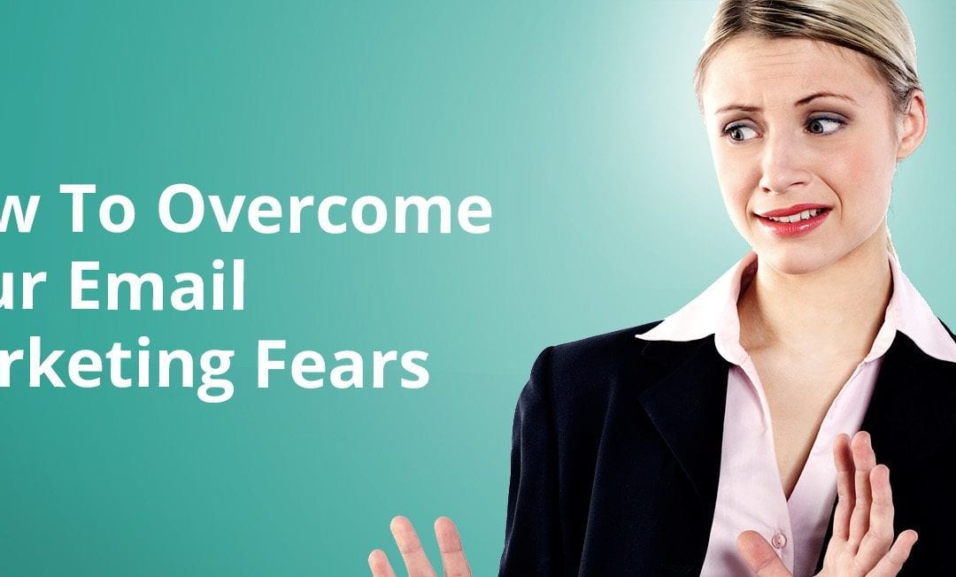 How To Overcome Your Email Marketing Fears