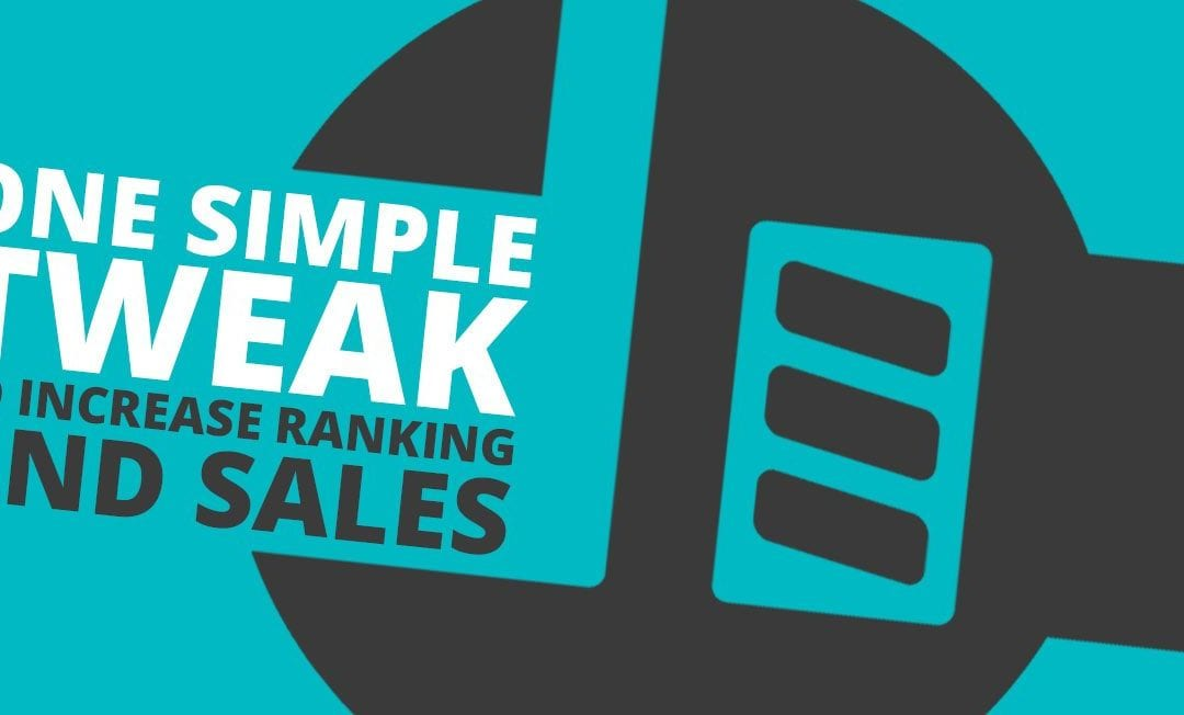 Increase Ranking And Sales In A Week With One Simple Tweak?