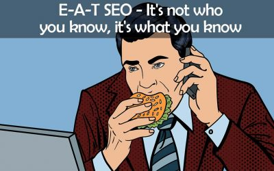 E-A-T SEO – It's not who you know, it's what you know